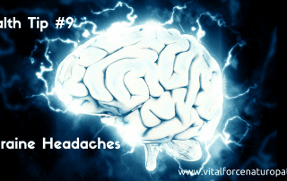 Vital Force Naturopathic Health Tip #9: Migraine Headaches