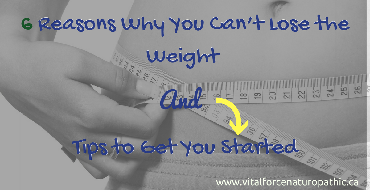6 Reasons Why You Can't Lose the Weight and Tips to Get You Started